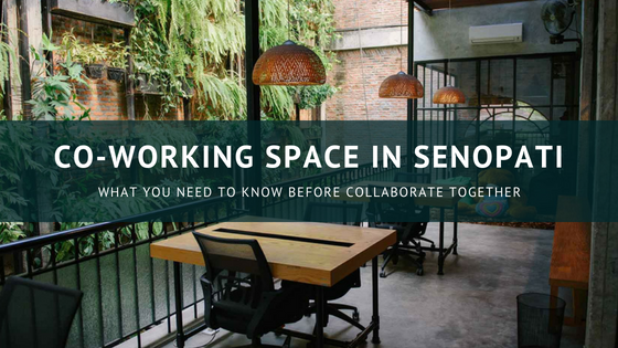 5 Best Co-Working Space in Senopati