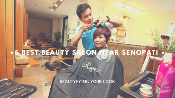 Beautifying Your Look in 5 Salons near Senopati