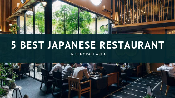 5 Japanese Restaurant in Senopati, Offers an Authentic Menu with Interesting Ambience
